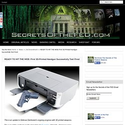 READY TO HIT THE WEB: First 3D-Printed Handgun Successfully Test Fired « Secrets of the Fed