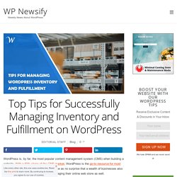 Top Tips for Successfully Managing Inventory and Fulfillment on WordPress