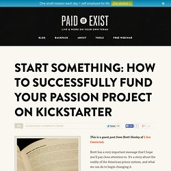 Start Something: How to Successfully Fund Your Passion Project on Kickstarter