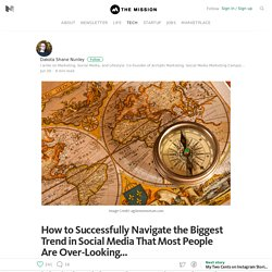 How to Successfully Navigate the Biggest Trend in Social Media That Most People Are Over-Looking… – The Mission – Medium