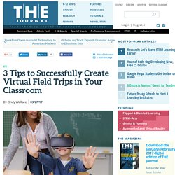 3 Tips to Successfully Create Virtual Field Trips in Your Classroom