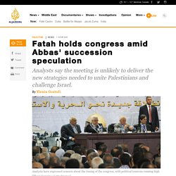 Fatah holds congress amid Abbas' succession speculation - News from Al Jazeera