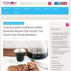 Truly Succulent Cold Brew Coffee Brownies Recipe That Assists You Shock Your Family Members