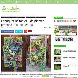 Fabriquer un tableau de plantes grasses et succulentes - Blog Jardin Alsagarden - le magazine des jardiniers curieux