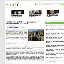 """Katiba Okba Ibn Nafaa"", cette succursale de l'Aqmi qui en veut à la Tunisie... » Actualité et news TunisieWebdo Tunisie"