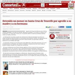 Sucesos. Detenido un menor en Santa Cruz de Tenerife por agredir a su madre y a su hermana