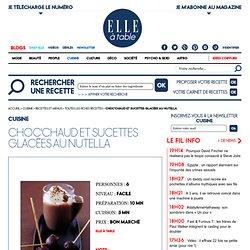 Choc'chaud et sucettes glacées au nutella : recette de cuisine proposée par ELLE à Table - Recettes Elle à Table