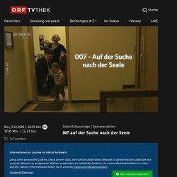 007 auf der Suche nach der Seele vom 03.12.2020 um 18:35 Uhr – ORF-TVthek
