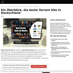 Sie suchen deutsche Torrent Seiten? Wir helfen Ihnen dabei.