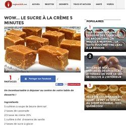 WOW... Le sucre à la crème 5 minutes - Ma Fourchette