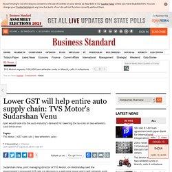 Lower GST will help entire auto supply chain: TVS Motor's Sudarshan Venu