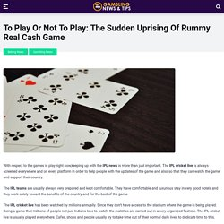 To Play Or Not To Play: The Sudden Uprising Of Rummy Real Cash Game