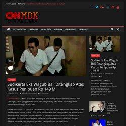 Sudikerta Eks Wagub Bali Ditangkap Atas Kasus Penipuan Rp 149 M - CNN MERDEKA