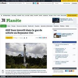 GDF Suez investit dans le gaz de schiste au Royaume-Uni