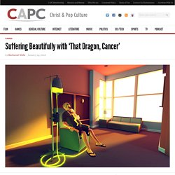 Suffering Beautifully with 'That Dragon, Cancer'