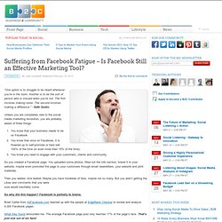 Suffering from Facebook Fatigue – Is Facebook Still an Effective Marketing Tool?