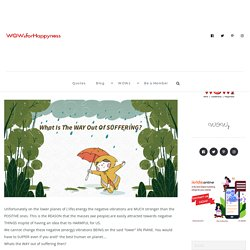 WHAT IS THE WAY OUT OF SUFFERING? - WOWzforHappyness