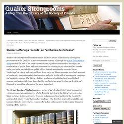 "Quaker sufferings records: an ""embarras de richesse"""