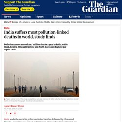 India suffers most pollution-linked deaths in world, study finds