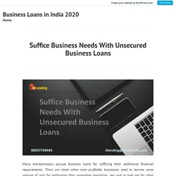 Suffice Business Needs With Unsecured Business Loans – Business Loans in India 2020