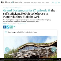 Grand Designs, series 17, episode 6: the self-sufficient, Hobbit-style house in Pembrokeshire built for £27k