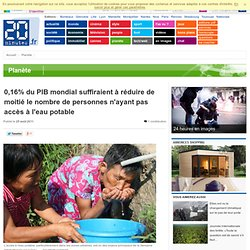 0,16% du PIB mondial suffiraient r duire de moiti le nombre de personnes n'ayant pas acc s l'eau potable