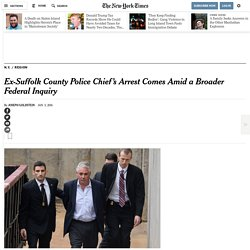 Ex-Suffolk County Police Chief's Arrest Comes Amid a Broader Federal Inquiry