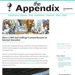 How a 1908 Anti-Suffrage Cartoon Became an Internet Sensation—Blog—The Appendix