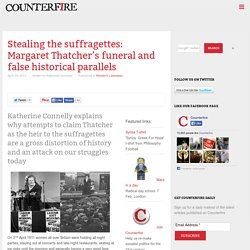 Stealing the suffragettes: Margaret Thatcher's funeral and false historical parallels - Counterfire