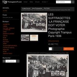 LES SUFFRAGETTES -LA FRANÇAISE DOIT VOTER Photographie Copyright Trampus Paris 1936 - Photosgalerie75.com