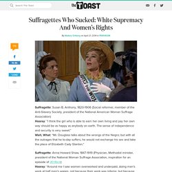 Suffragettes Who Mixed White Supremacy With Women's Rights