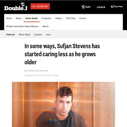 In some ways, Sufjan Stevens has started caring less as he grows older - Music Reads - Double J