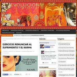 EJERCICIO: RENUNCIAR AL SUFRIMIENTO Y EL KARMA - Evolución consciente