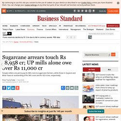 Sugarcane arrears touch Rs 18,958 cr; UP mills alone owe over Rs 11,000 cr