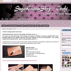 SugarCharmShop Craft; Polymer clay, jewelry and 1:12 scale miniatures: Tutorial: Cutting boards and knives