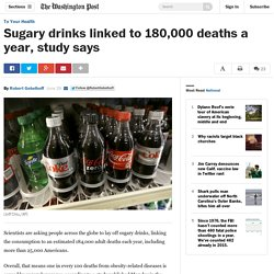 Sugary drinks linked to 180,000 deaths a year, study says