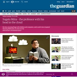 Sugata Mitra – the professor with his head in the cloud