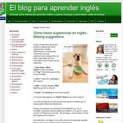 El blog para aprender inglés: Cómo hacer sugerencias en inglés - Making suggestions