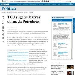 TCU sugeriu barrar obras da Petrobrás