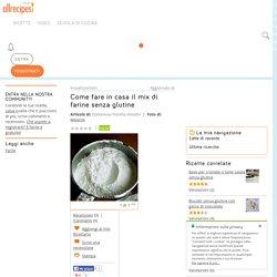 Come fare in casa il mix di farine senza glutine - consigli e suggerimenti - Tutte le ricette Allrecipes Italia