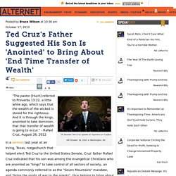 Ted Cruz's Father Suggested His Son Is 'Anointed' to Bring About 'End Time Transfer of Wealth'