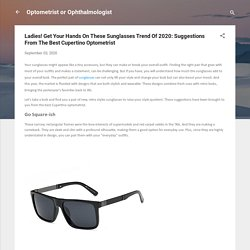 Ladies! Get Your Hands On These Sunglasses Trend Of 2020: Suggestions From The Best Cupertino Optometrist