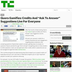 "Quora Gamifies: Credits And ""Ask To Answer"" Suggestions Live For Everyone"