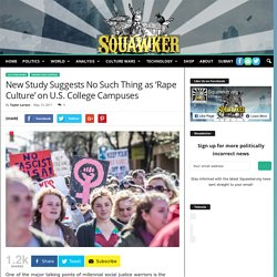 New Study Suggests No Such Thing as 'Rape Culture' on U.S. College Campuses