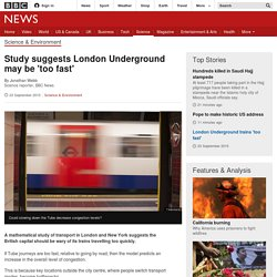 London Underground 'too fast' ?
