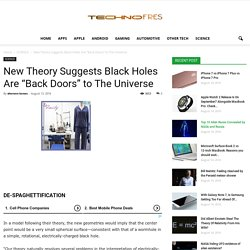 "New Theory Suggests Black Holes Are ""Back Doors"" to The Universe - Page 2 of 2 - Technofres"