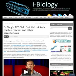 Ed Yong's TED Talk: Suicidal crickets, zombie roaches and other parasite tales