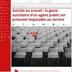 Suicide au travail : le geste suicidaire d'un agent public est présumé imputable au service