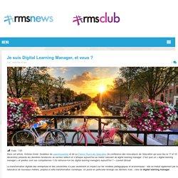 Je suis Digital Learning Manager, et vous
