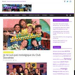 Je ne suis pas nostalgique du Club Dorothée